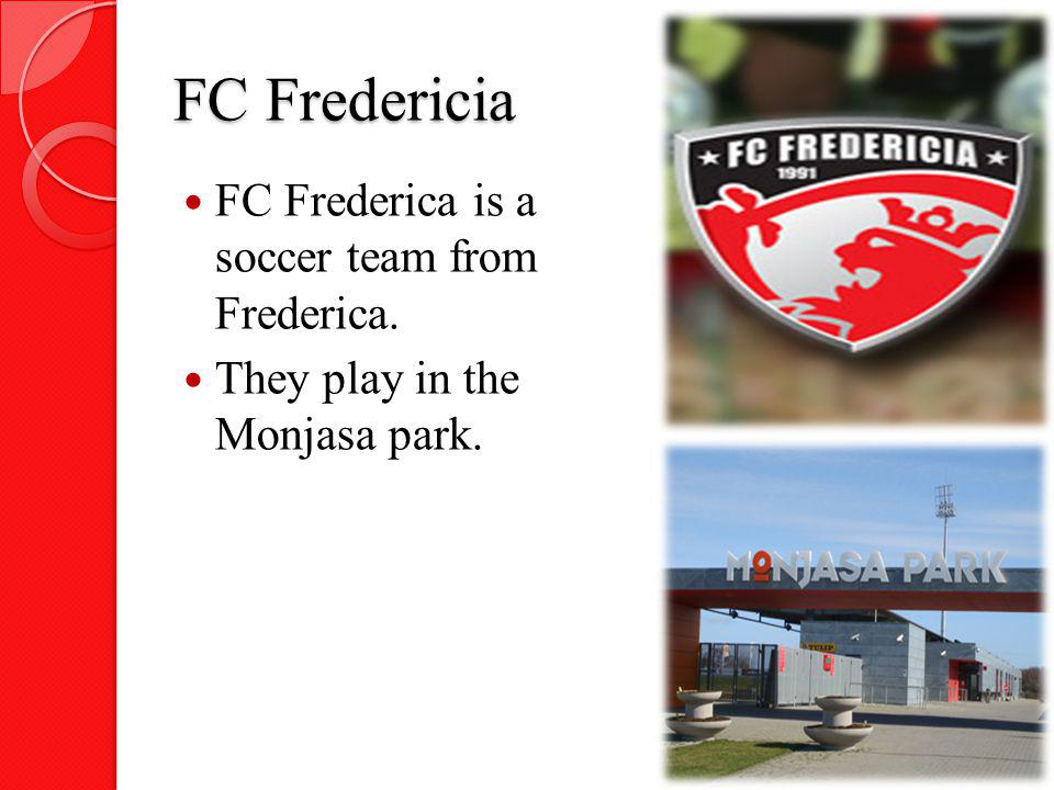 FC Fredericia FC Frederica is a soccer team from Frederica.