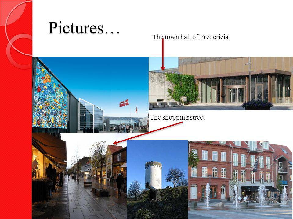 Pictures… The town hall of Fredericia The shopping street