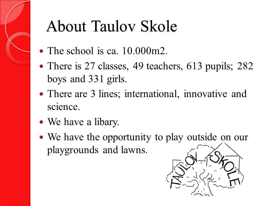 About Taulov Skole The school is ca. 10.000m2.