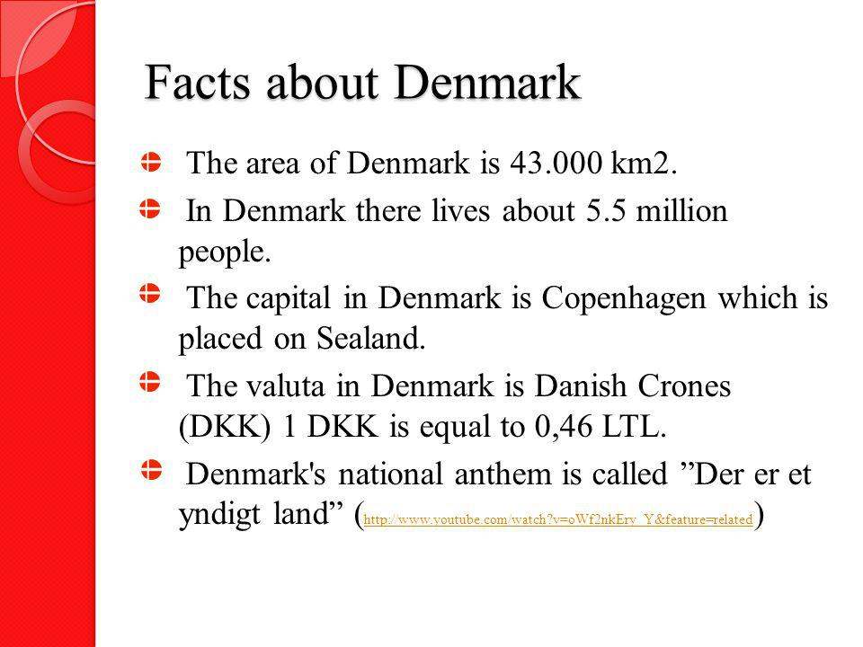 Facts about Denmark The area of Denmark is 43.000 km2.
