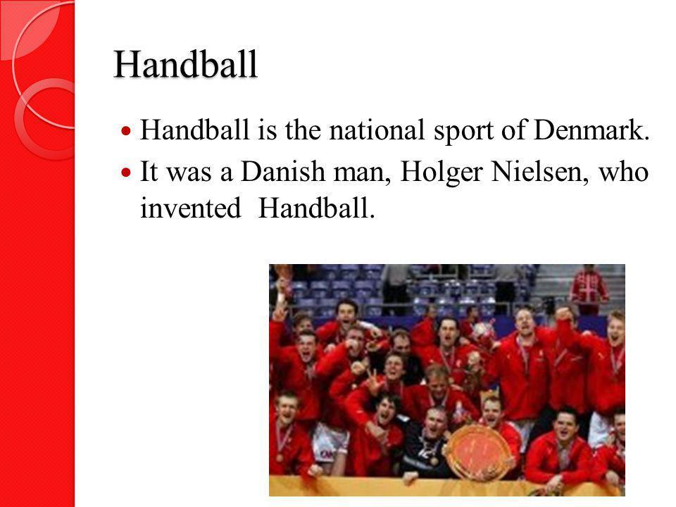 Handball Handball is the national sport of Denmark.