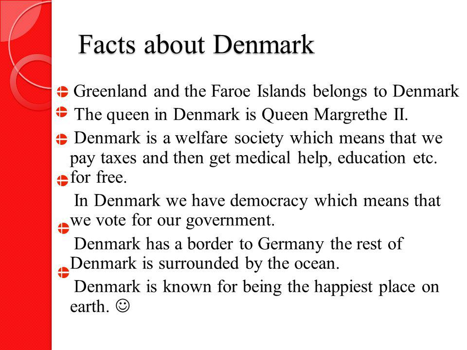 Facts about Denmark The queen in Denmark is Queen Margrethe II.