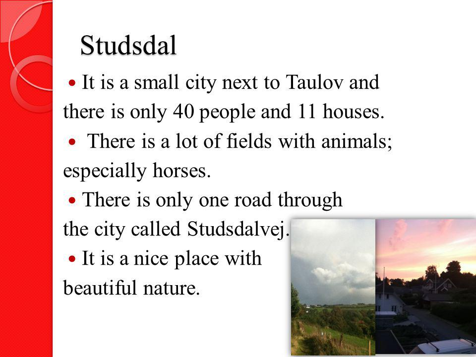 Studsdal It is a small city next to Taulov and