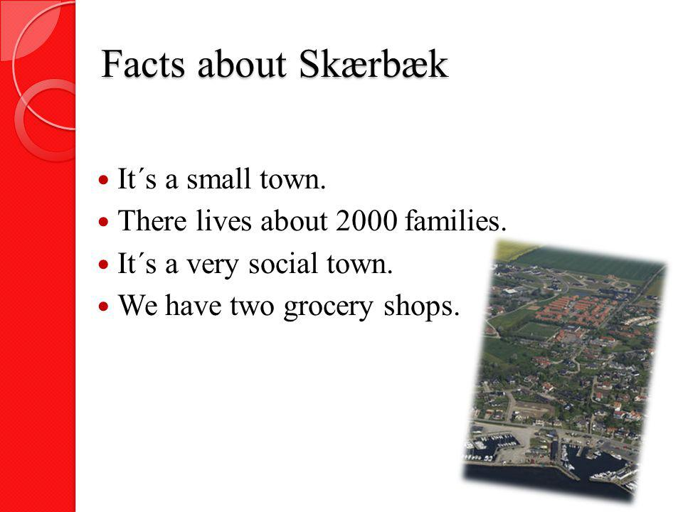 Facts about Skærbæk It´s a small town.