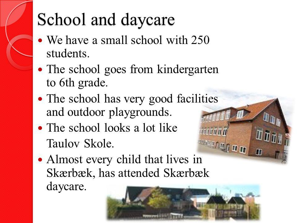 School and daycare We have a small school with 250 students.