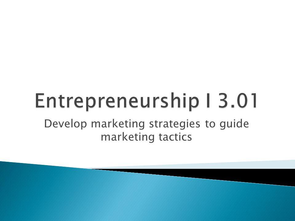 Develop marketing strategies to guide marketing tactics