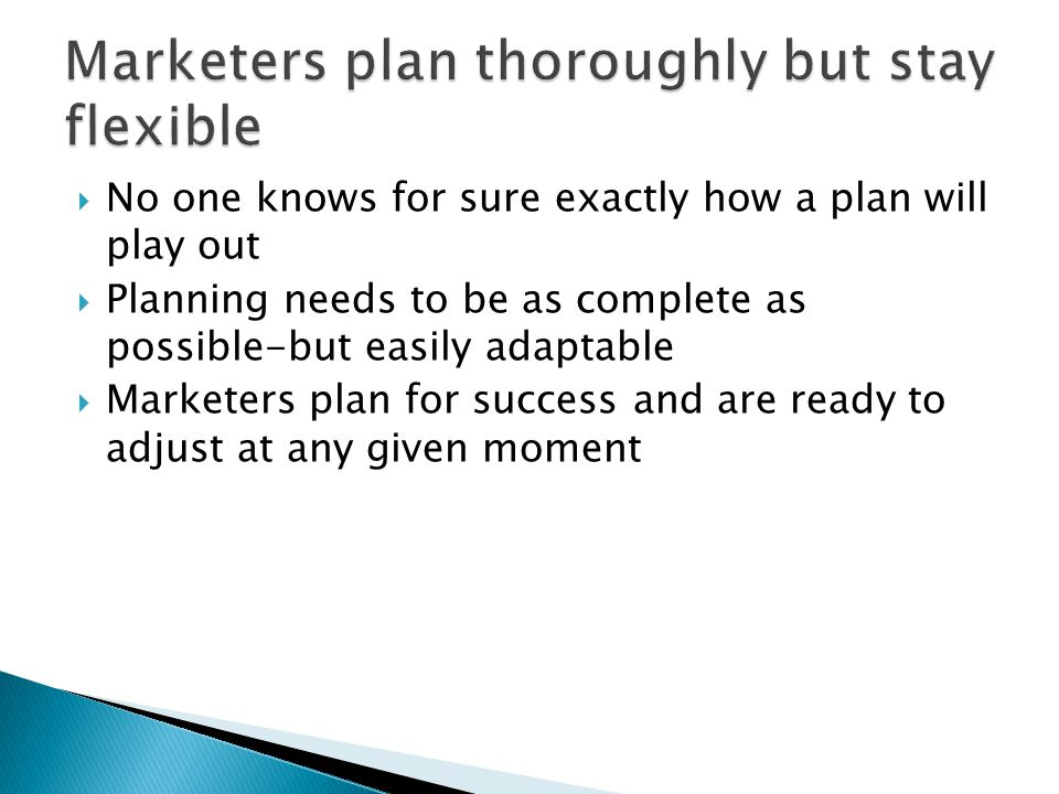 Marketers plan thoroughly but stay flexible