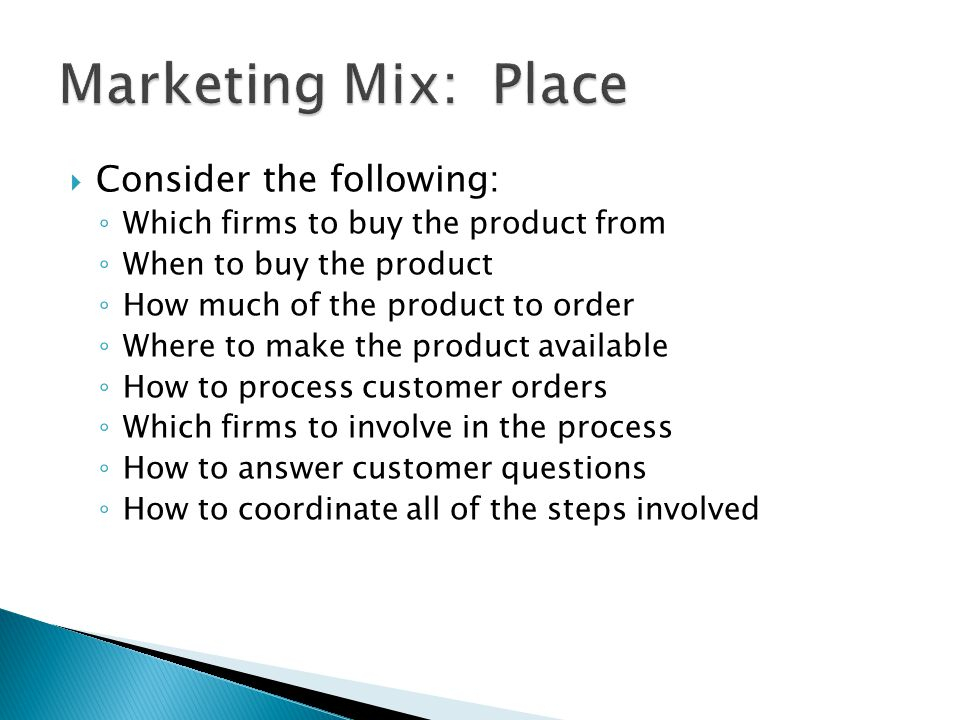 Marketing Mix: Place Consider the following: