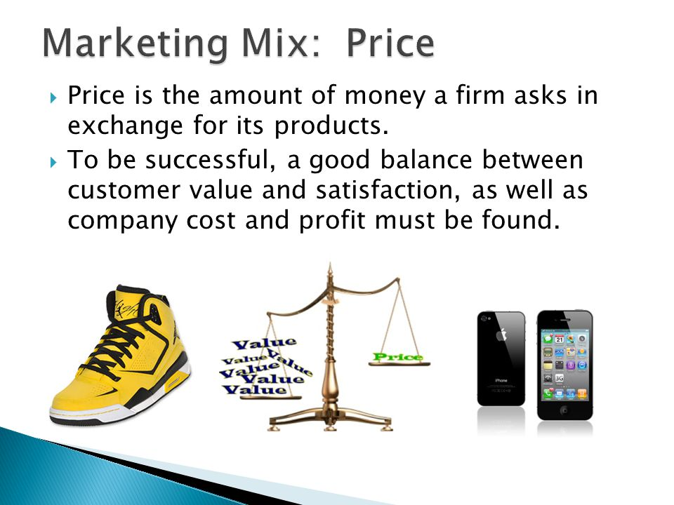 Marketing Mix: Price Price is the amount of money a firm asks in exchange for its products.