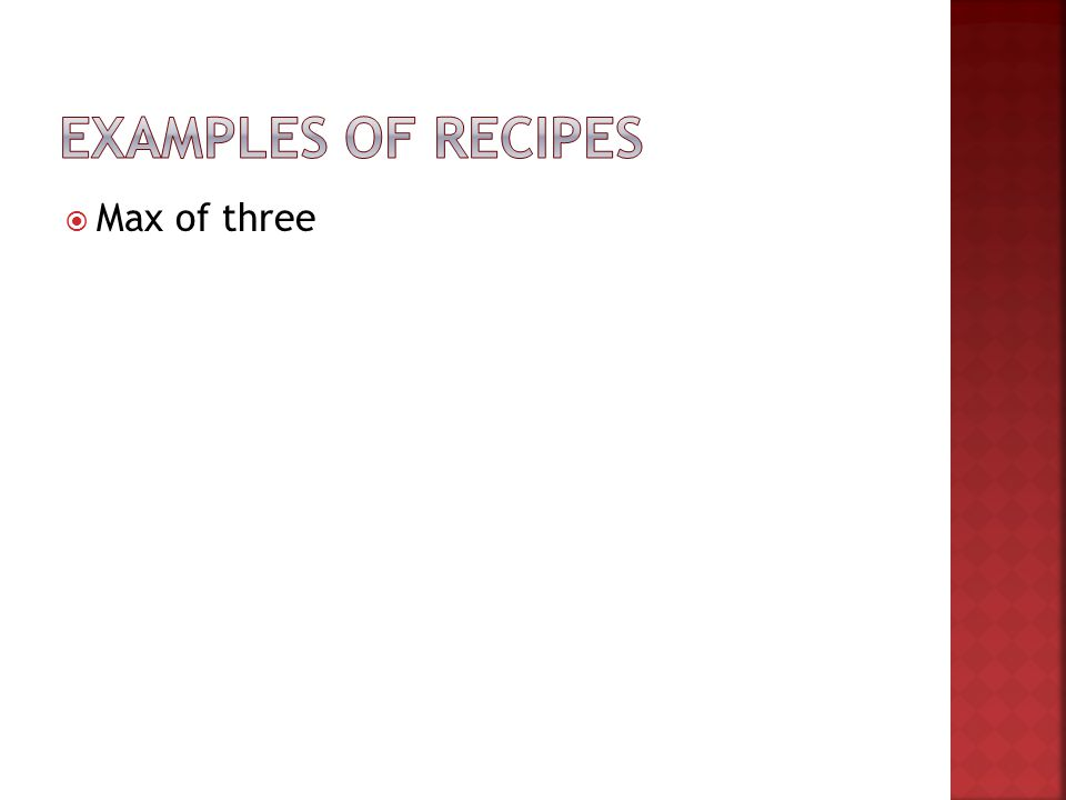 Examples of recipes Max of three