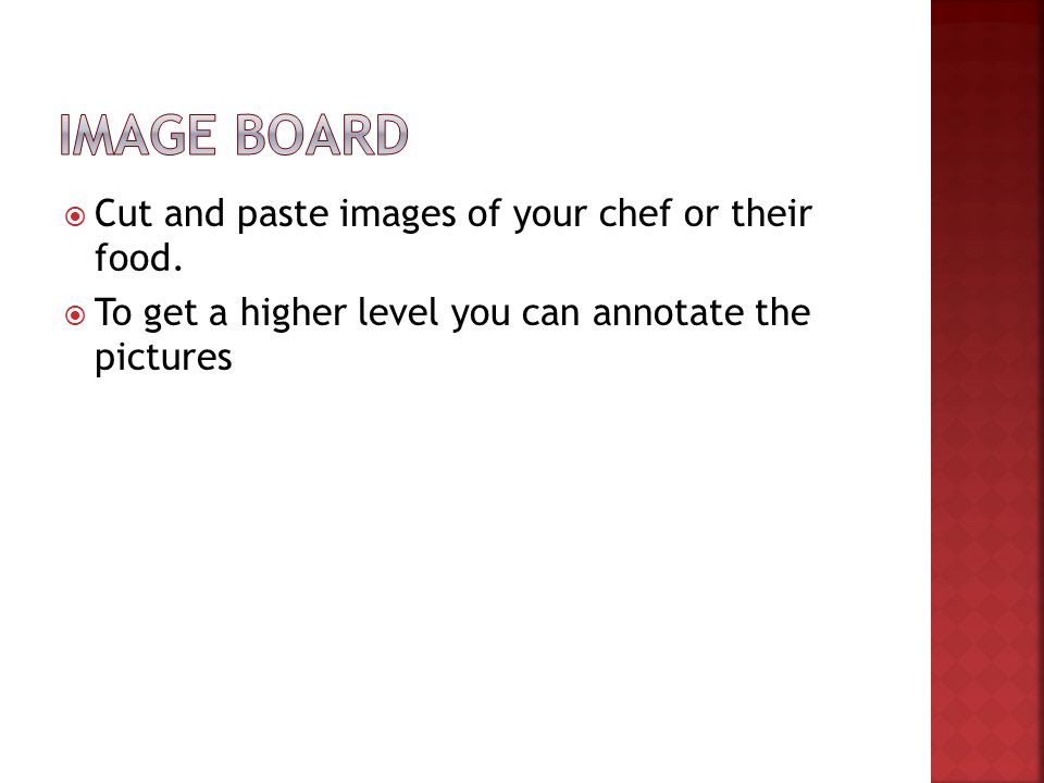 Image board Cut and paste images of your chef or their food.