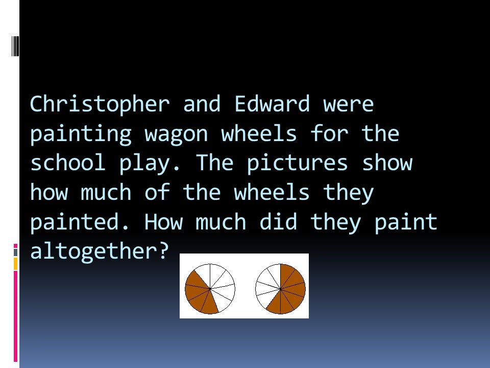 Christopher and Edward were painting wagon wheels for the school play