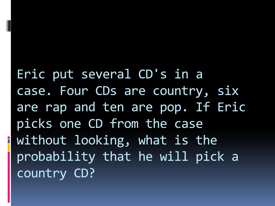 Eric put several CD s in a case