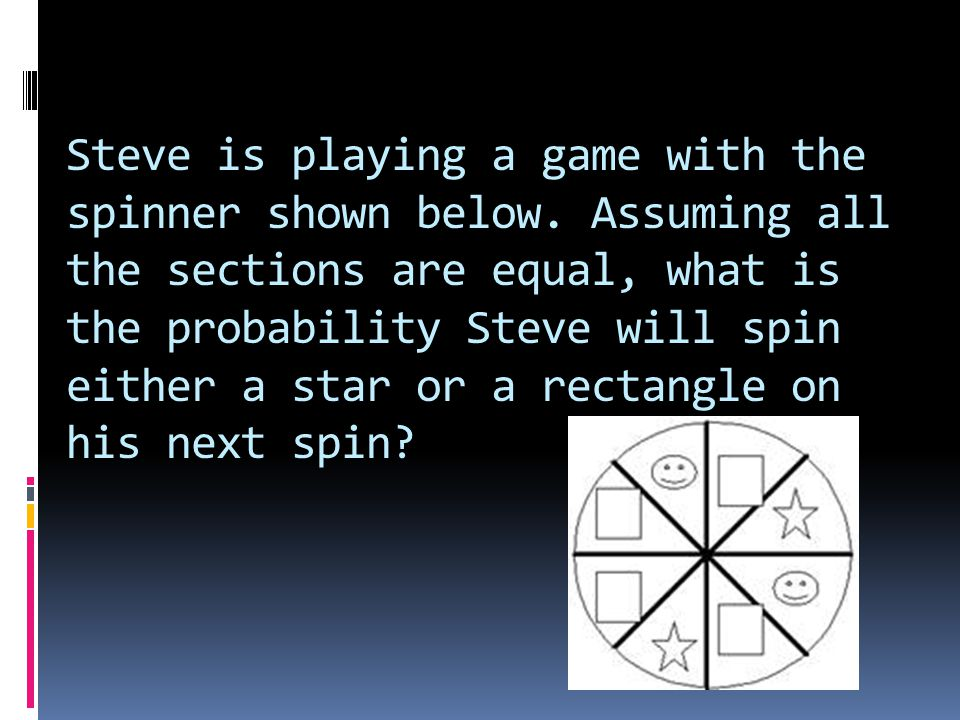 Steve is playing a game with the spinner shown below