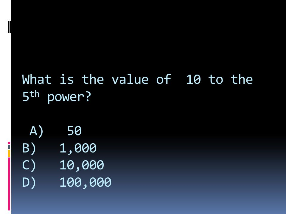 What is the value of 10 to the 5th power