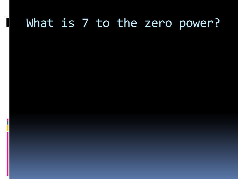 What is 7 to the zero power