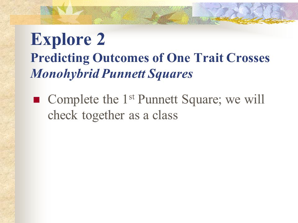 Explore 2 Predicting Outcomes of One Trait Crosses Monohybrid Punnett Squares