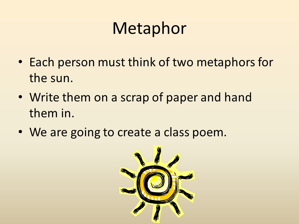 Metaphor Each person must think of two metaphors for the sun.