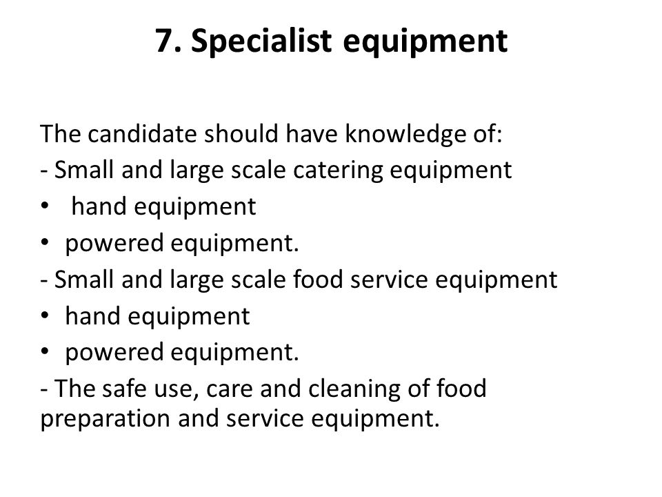 7. Specialist equipment The candidate should have knowledge of: