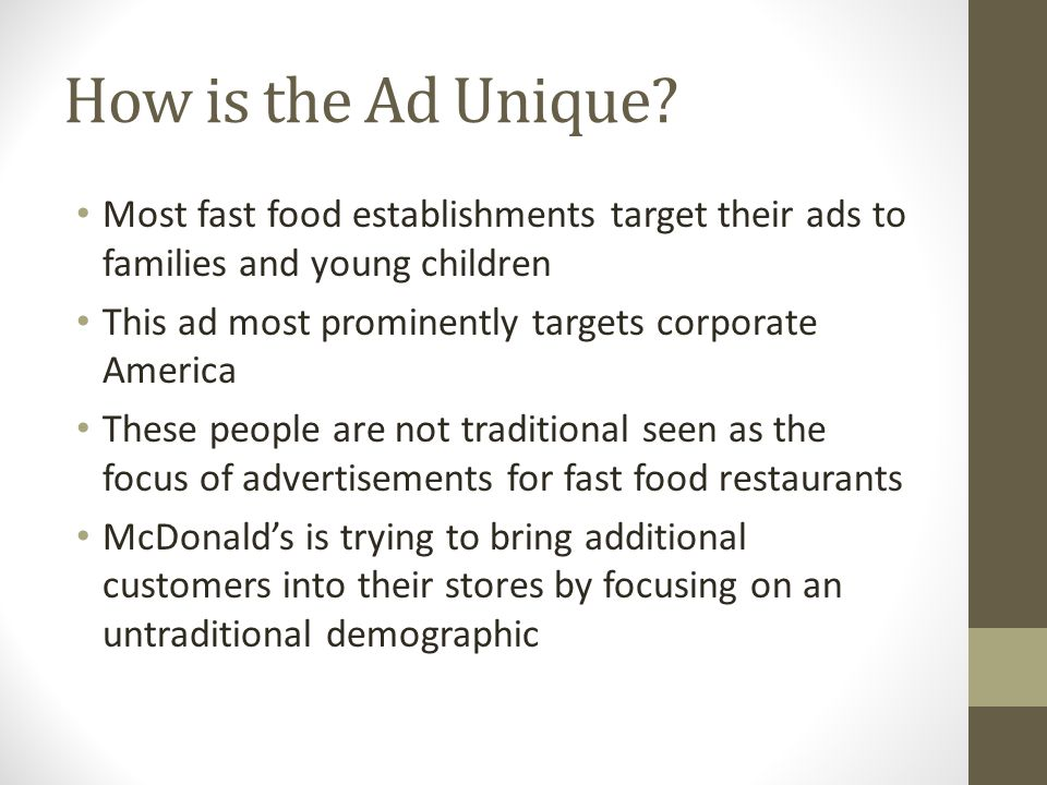 How is the Ad Unique Most fast food establishments target their ads to families and young children.