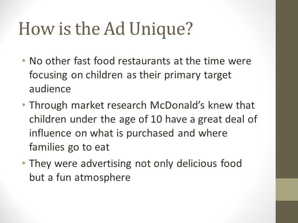 How is the Ad Unique No other fast food restaurants at the time were focusing on children as their primary target audience.