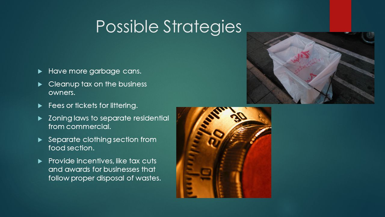 Possible Strategies Have more garbage cans.