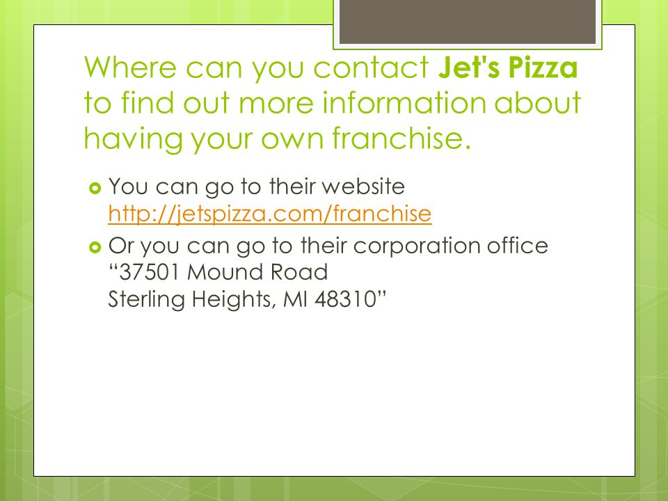 Where can you contact Jet s Pizza to find out more information about having your own franchise.