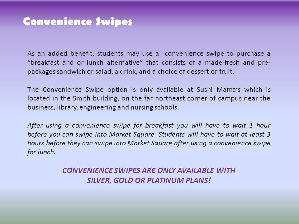 Convenience Swipes CONVENIENCE SWIPES ARE ONLY AVAILABLE WITH