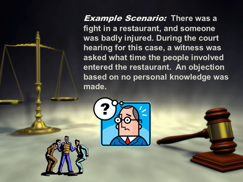 Example Scenario: There was a fight in a restaurant, and someone was badly injured.