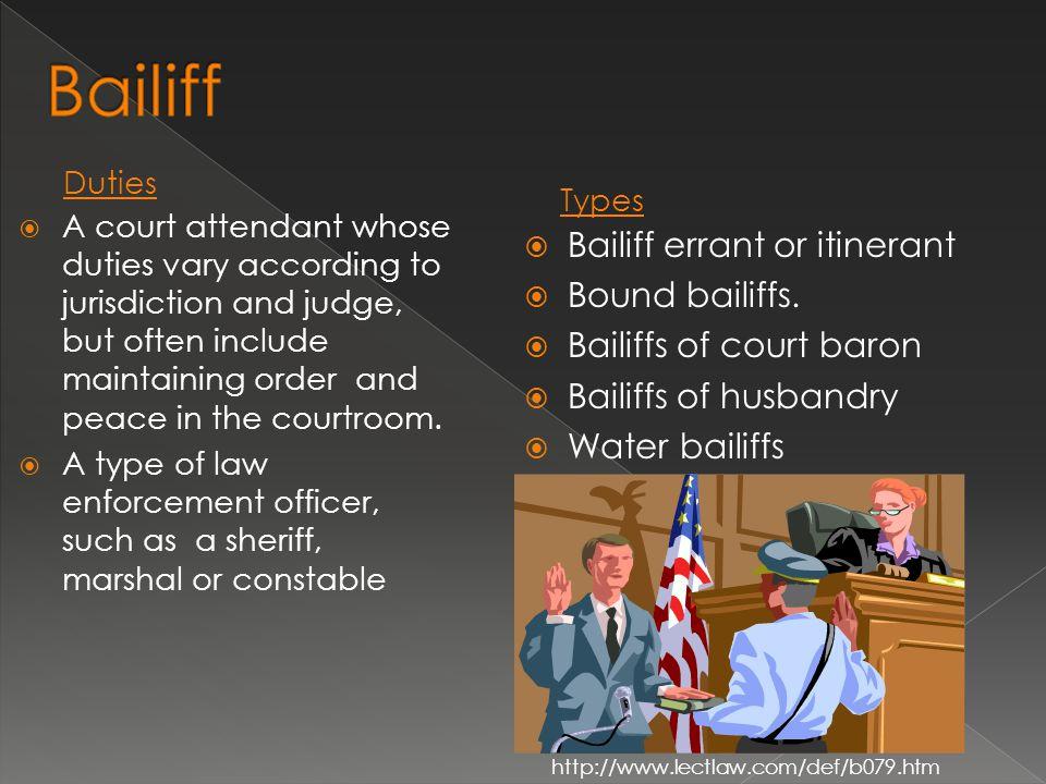 Bailiff Bailiff errant or itinerant Bound bailiffs.