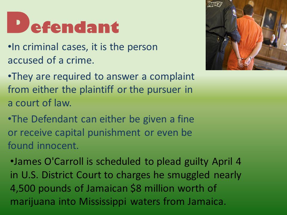 Defendant In criminal cases, it is the person accused of a crime.