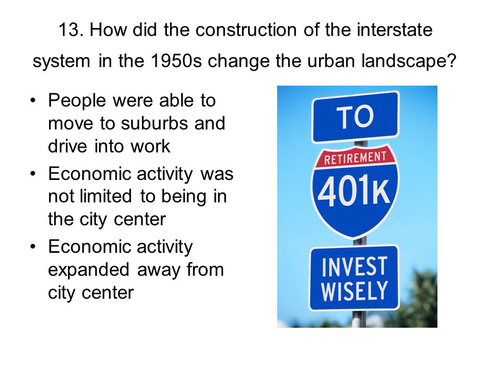 13. How did the construction of the interstate system in the 1950s change the urban landscape