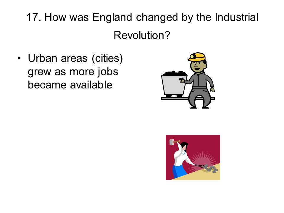 17. How was England changed by the Industrial Revolution