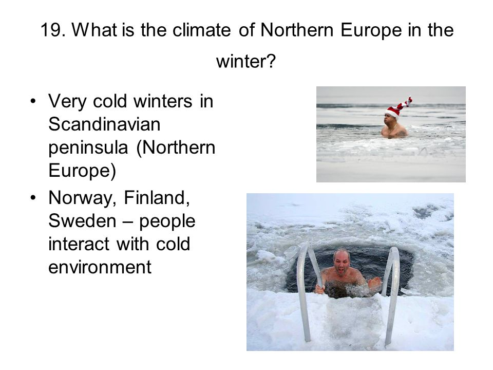 19. What is the climate of Northern Europe in the winter