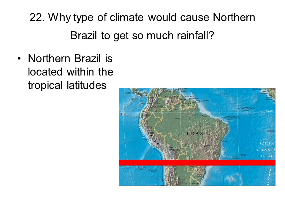 22. Why type of climate would cause Northern Brazil to get so much rainfall