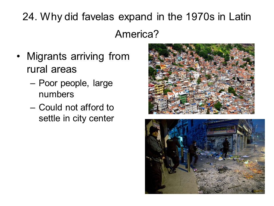 24. Why did favelas expand in the 1970s in Latin America