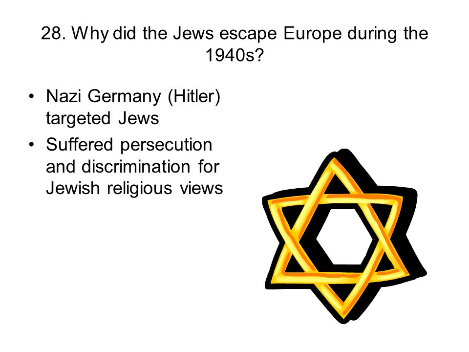 28. Why did the Jews escape Europe during the 1940s