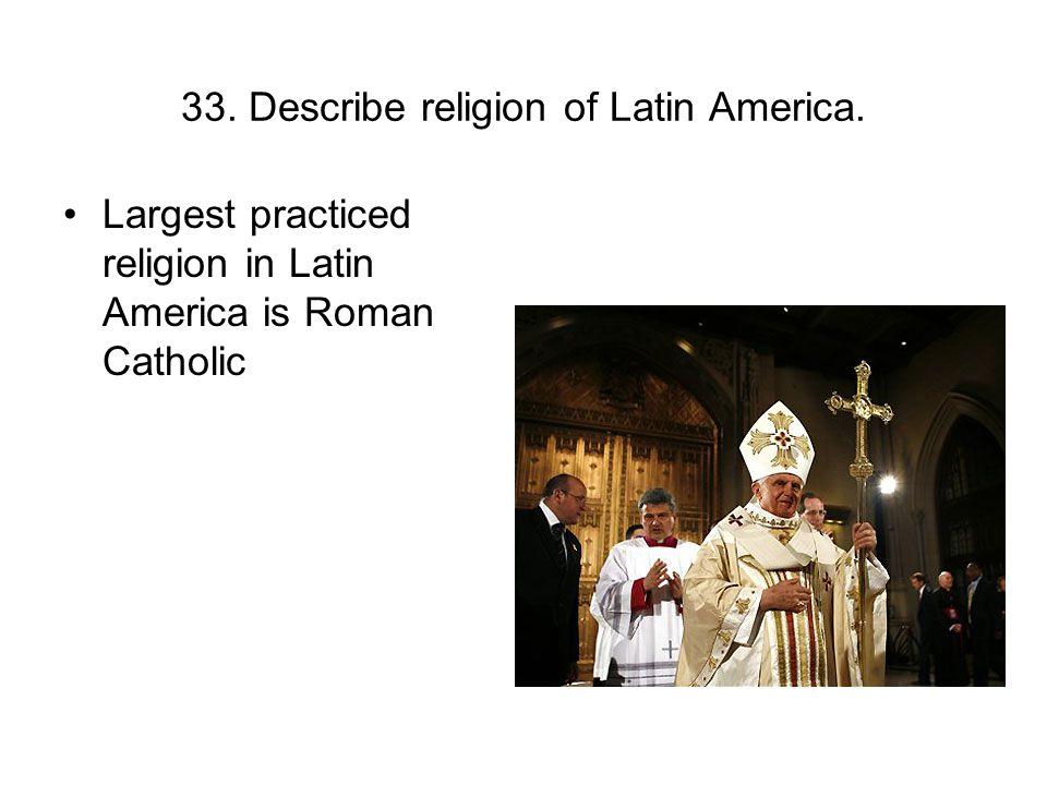 33. Describe religion of Latin America.