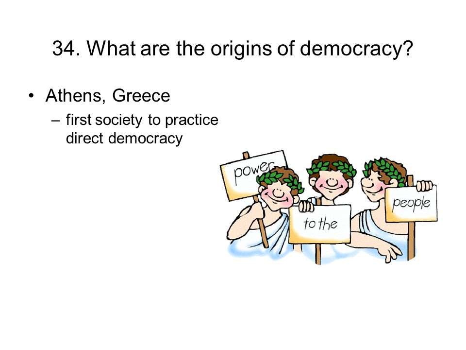 34. What are the origins of democracy
