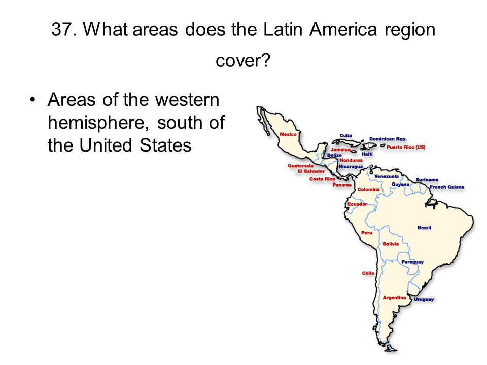 37. What areas does the Latin America region cover
