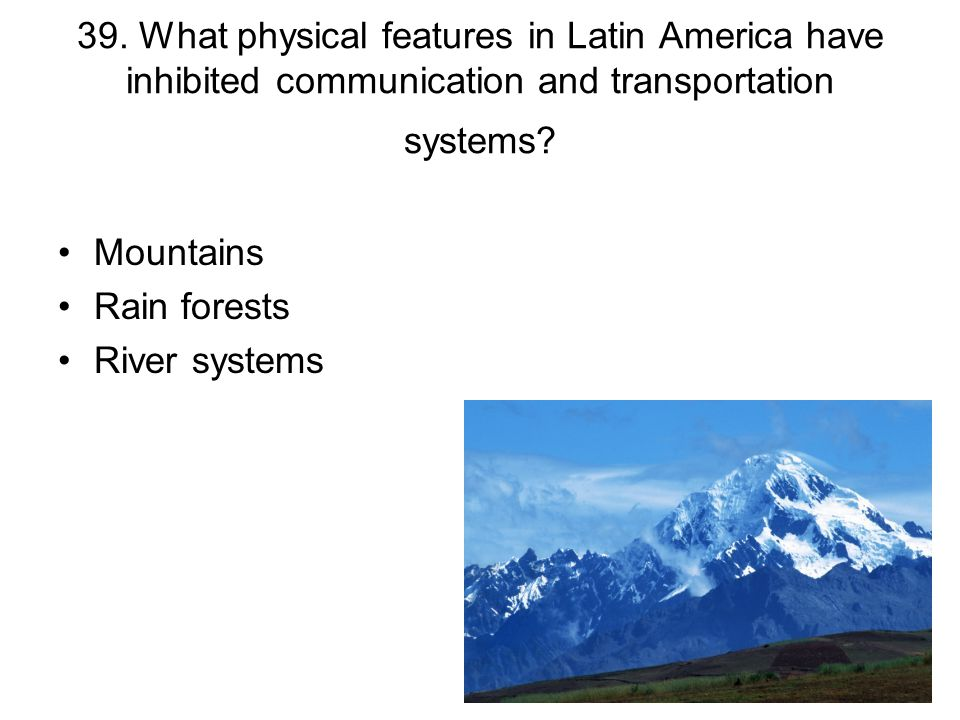 39. What physical features in Latin America have inhibited communication and transportation systems