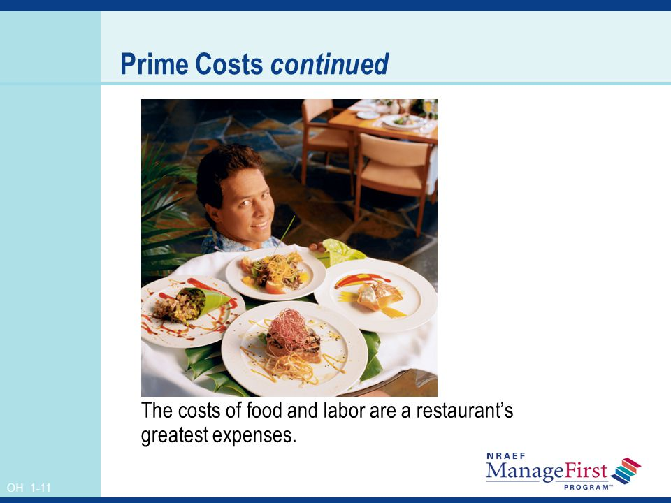Prime Costs continued The costs of food and labor are a restaurant's greatest expenses.