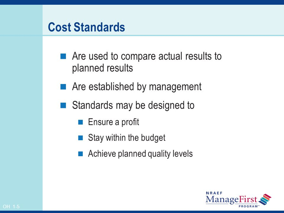 Cost Standards Are used to compare actual results to planned results
