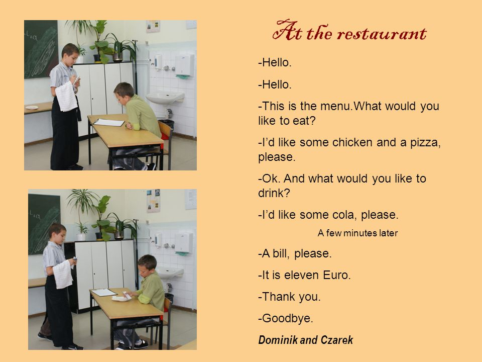 At the restaurant Hello. This is the menu.What would you like to eat