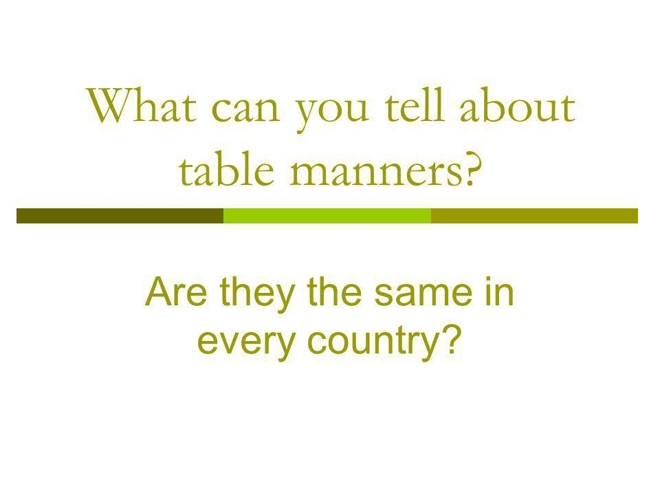 What can you tell about table manners