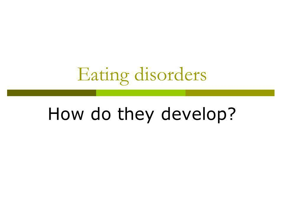Eating disorders How do they develop