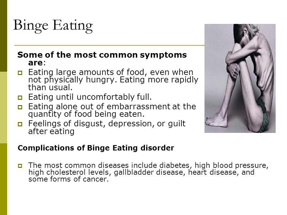 Binge Eating Some of the most common symptoms are: