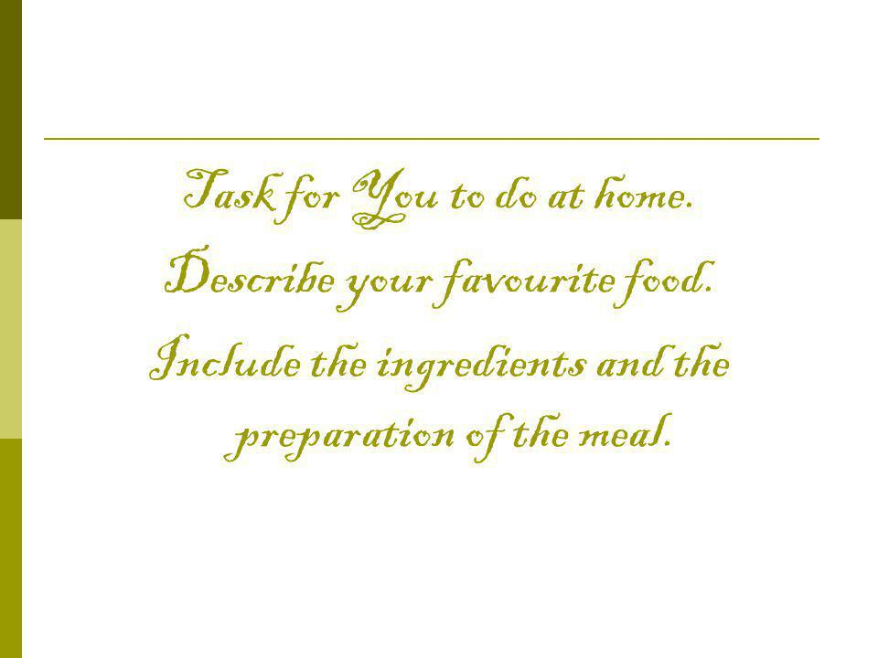 Task for You to do at home. Describe your favourite food.