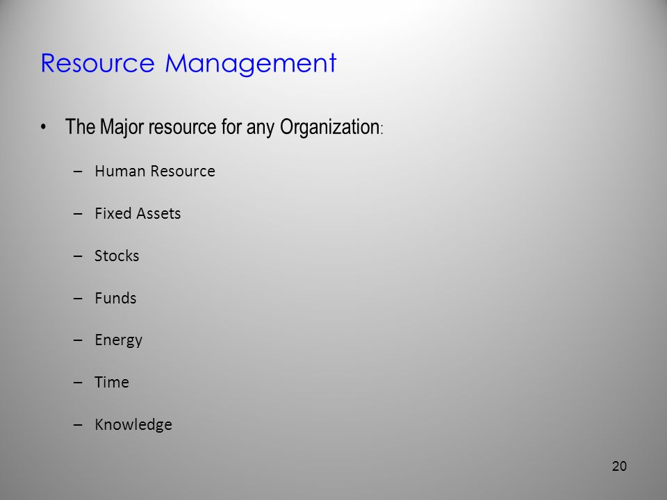 Resource Management The Major resource for any Organization: