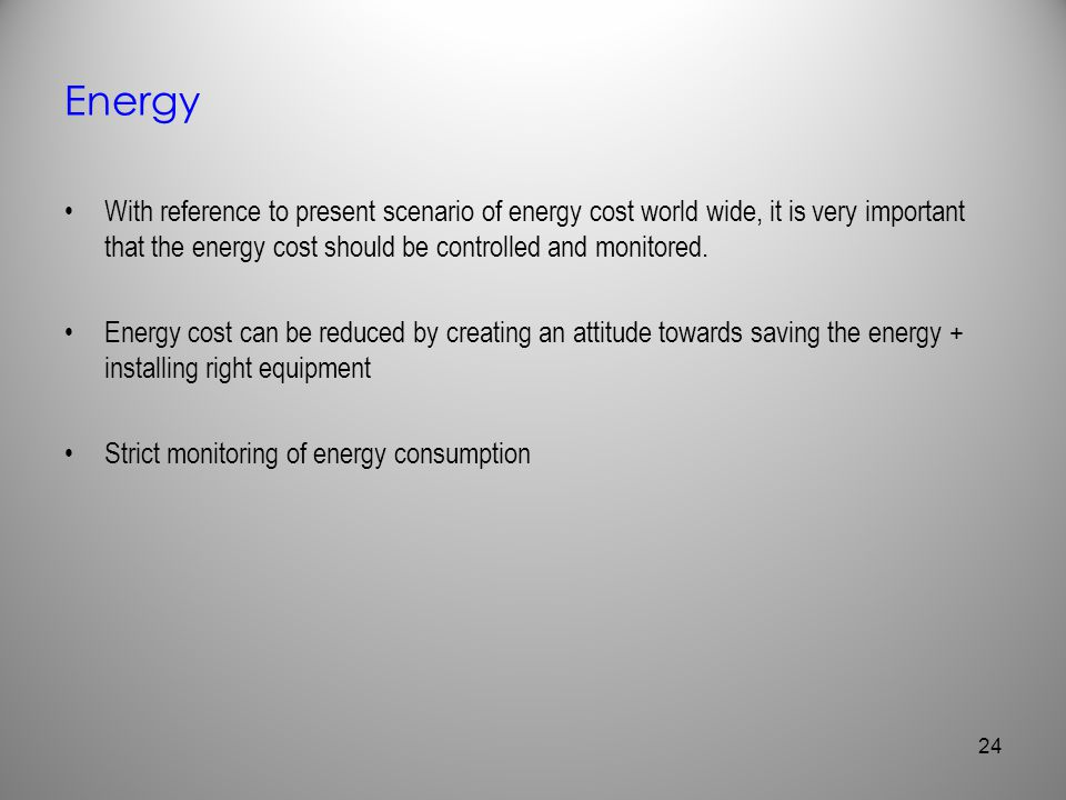 Energy With reference to present scenario of energy cost world wide, it is very important that the energy cost should be controlled and monitored.